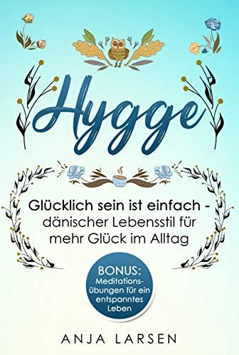 Hygge: Glücklich sein ist einfach - dänischer Lebensstil für mehr Glück im Alltag + BONUS