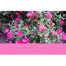Houston Garden Center: A Photographic Tribute: Plants and Flowers: Pink - Volume 2 (Houston Garden Center: Pink) (English Edition)