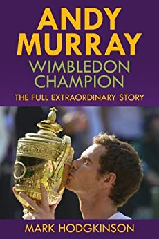 Andy Murray: Wimbledon Champion: The Full Extraordinary Story by [Hodgkinson, Mark]