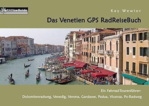Das Venetien GPS RadReiseBuch: Ein Fahrrad-Tourenführer: Dolomitenradweg, Venedig, Verona, Gardasee, Padua, Vicenza, Po-Radweg
