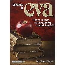 La salute di Eva. Il nesso nascosto tra alimentazione e malattie femminili
