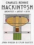 Charles Rennie Mackintosh: Architect, Artist, Icon