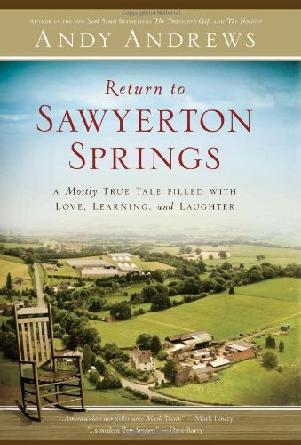 Return to Sawyerton Springs: A Mostly True Tale Filled with Love, Learning, and Laughter by Andy Andrews (2009-09-01)