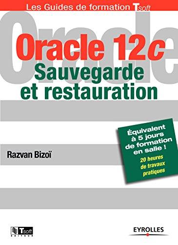 Oracle 12c - Sauvegarde et restauration (Les guides de formation Tsoft) par Razvan Bizoï