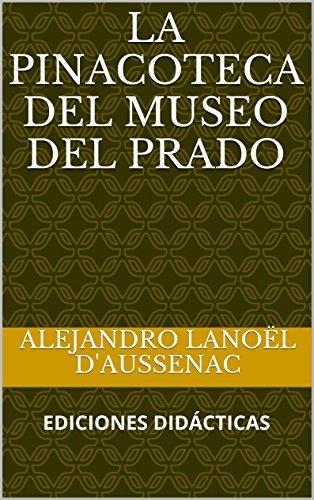 LA PINACOTECA DEL MUSEO DEL PRADO (Museos de Bellas Artes nº 1) por Alejandro Lanoël D'Aussenac