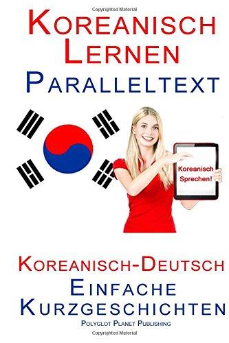 Koreanisch Lernen - Paralleltext - Einfache Geschichten (Deutsch - Koreanisch) Bilingual
