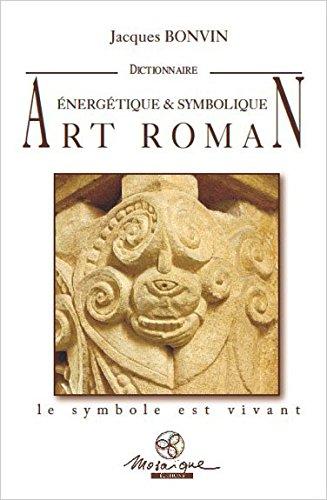 Dictionnaire énergétique et symbolique de l'art roman