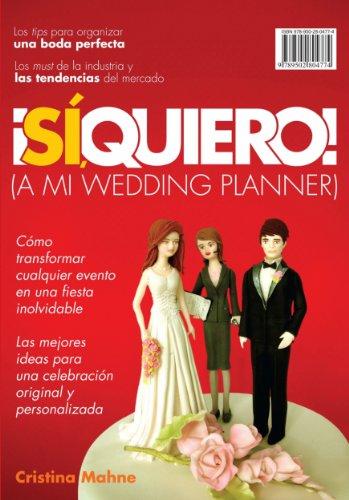 Sí, Quiero!(A mi wedding planner): Cómo transformar cualquier evento en una fiesta inolvidable. Las mejores ideas p