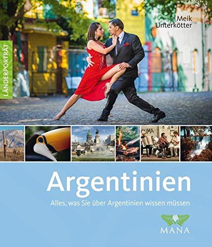 Argentinien: Alles, was Sie über Argentinien wissen müssen (Länderporträt)