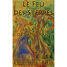 Le Feu des Steppes - Épisode 4 La Lance de Batnaran