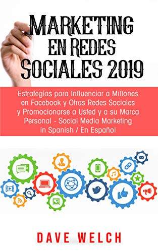 Marketing en Redes Sociales 2019: Estrategias para Influenciar a Millones en Facebook y Otras Redes Sociales y Promocionarse a Usted y a su Marca Personal-Social Media Marketing in Spanish/En Espanol