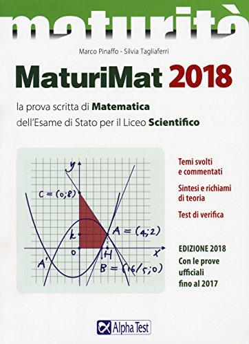 Maturimat 2018. La prova scritta di matematica dell'esame di Stato per il Liceo scientifico. Temi svolti e commentati. Sintesi e richiami di teoria. Test di verifica