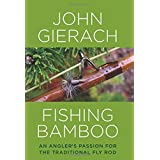 Fishing Bamboo: An Angler's Passion for the Traditional Fly Rod by John Gierach (2007-09-01)