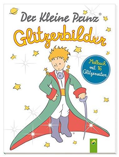 Der Kleine Prinz - Glitzerbilder: Malbuch mit 16 Glitzerseiten (Der Kleine Prinz Malbuch)