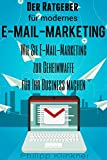 Modernes E-Mail-Marketing - Der Ratgeber für Ihre perfekte E-Mail-Marketing-Strategie: Wie Sie E-Mail-Marketing zu der Geheimwaffe für Ihr Online-Business ... Marketing (Blogs und Webseiten 4)
