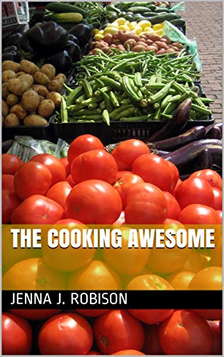 The Cooking Awesome (English Edition) por Jenna J. Robison