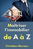 Maîtriser l'immobilier de A à Z