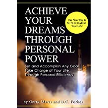 Achieve Your Dreams Through Personal Power: Set and Accomplish Any Goal, Take Charge of Your Life Through Personal Efficiency