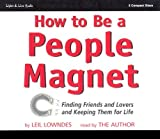[How to Be a People Magnet: Finding Friends and Lovers and Keeping Them for Life [ HOW TO BE A PEOPLE MAGNET: FINDING FRIENDS AND LOVERS AND KEEPING THEM FOR LIFE BY Lowndes, Leil ( Author ) Feb-01-2003[ HOW TO BE A PEOPLE MAGNET: FINDING FRIENDS AND LOVERS AND KEEPING THEM FOR LIFE [ HOW TO BE A PEOPLE MAGNET: FINDING FRIENDS AND LOVERS AND KEEPING THEM FOR LIFE BY LOWNDES, LEIL ( AUTHOR ) FEB-01-2003 ] By Lowndes, Leil ( Author )Feb-01-2003 Compact Disc