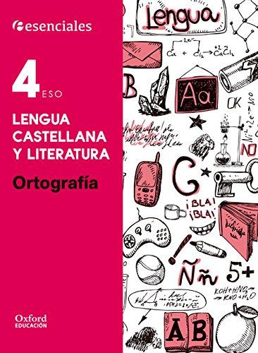 Esenciales Oxford. Lengua Castellana Y Literatura. Ortografía. 4º ESO - 9780190502959