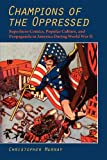 Champions of the Oppressed?: Superhero Comics, Popular Culture, and Propaganda in America During World War II (The Hampt