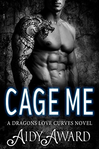 Cage Me: A Curvy Mermaid and a Dragon Shifter Romance (Dragons Love Curves Book 3)