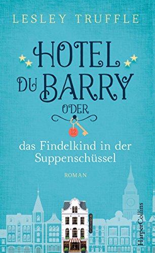 Preisvergleich Produktbild Hotel du Barry oder das Findelkind in der Suppenschüssel