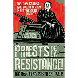 Priests de la Résistance!: The loose canons who fought Fascism in the twentieth century (English Edition)