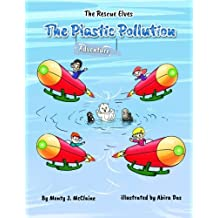 The Plastic Pollution Adventure: Say No! to plastic pollution (picture book): Volume 1 (The Rescue Elves)