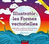 Illustrator : les formes vectorielles (livre + cédérom) - 300 formes originales et libres de droits: 300 formes originales et libres de droits à utiliser et à personnaliser