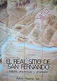 EL REAL SITIO DE SAN FERNANDO (Madrid, 1983) Historia, Arquitectura y Urbanismo