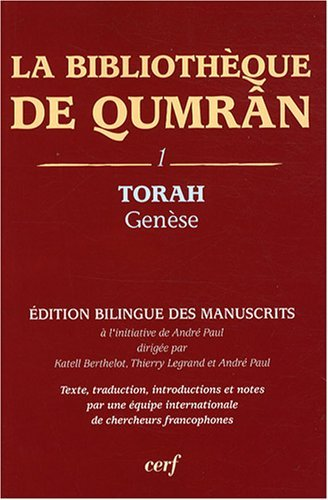 La bibliothèque de Qumrân : Tome 1, Torah-Genèse, édition bilingue des manuscrits