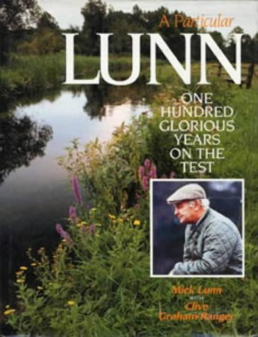 A Particular Lunn: One Hundred Glorious Years on the Test (Fishing)