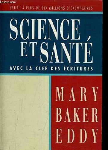 Science et Santé, avec la clef des Ecritures (Science and Health With Key to the Scriptures) par Mary Baker Eddy