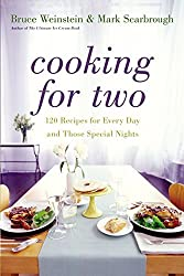 Cooking for Two: 120 Recipes for Every Day and Those Special Nights by Bruce Weinstein (2004-02-03)