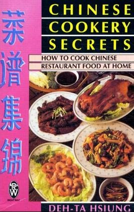 Chinese Cookery Secrets: How to Cook Chinese Restaurant Food at Home (Right Way S.)