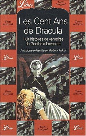 Les cent ans de Dracula. : Huit histoires de vampires de Goethe à Lovecraft par Collectif