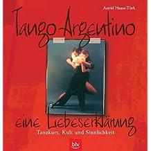 Tango Argentino - eine Liebeserklärung: Tanzkurs, Kult und Sinnlichkeit