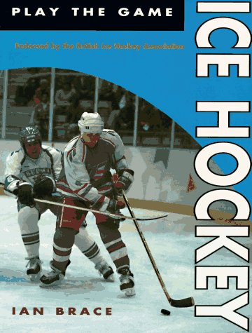 Ice Hockey (Play the Game S.) por Ian Brace