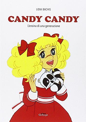 Candy Candy. Amori e battaglie della prima grande eroina dell'animazione