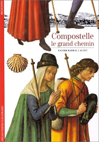 Compostelle : Le Grand Chemin par Xavier Barral I Altet