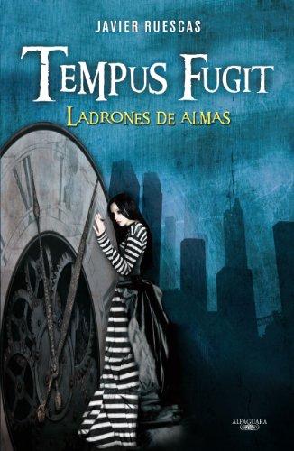 Tempus Fugit. Ladrones de almas (Alfaguara Juvenil) por Javier Ruescas