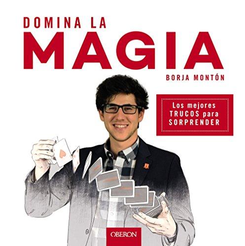 Domina la magia : los mejores trucos para sorprender par Borja Montón Rodríguez