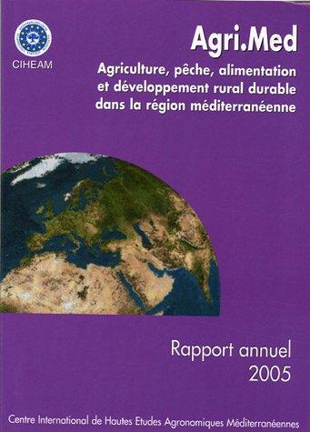 Agri.Med : Agriculture, pêche alimentation et développêment rural durable dans la région méditerranéenne Rapport annuel 2005 par Jean-Philippe Chassany