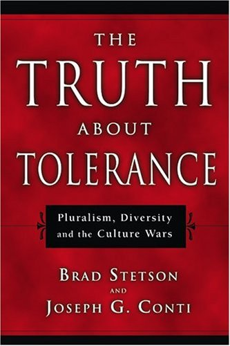 the-truth-about-tolerance-pluralism-diversity-and-the-culture-wars-by-brad-stetson-2005-03-28