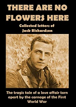 "There Are No Flowers Here: Collected Letters of Jack Richardson by [Richardson, John ""Jack""]"