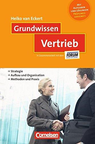 Grundwissen: Vertrieb: Strategie - Aufbau und Organisation - Methoden und Praxis