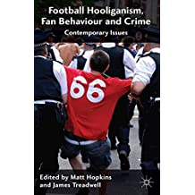Football Hooliganism, Fan Behaviour and Crime: Contemporary Issues