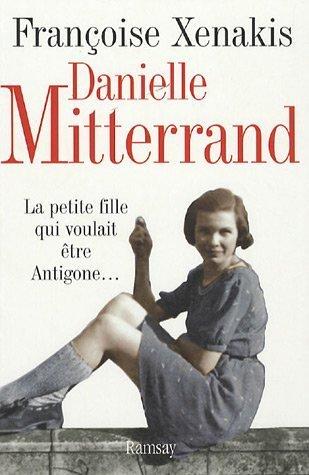 Danielle Mitterrand : La petite fille qui voulait être Antigone.