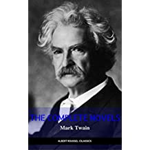 Mark Twain: The Complete Novels (The Greatest Writers of All Time) (English Edition)